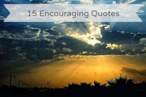 15 Encouraging Quotes