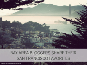 17 Bay Area Bloggers & Their San Francisco Favorites